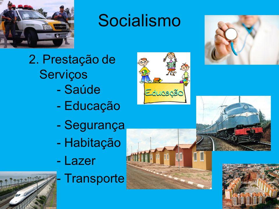 Socialismo •Para atingir seus objetivos o Estado passaria a exercer controle total em todas as áreas 1. Produção de bens - Distribuição de bens iguali