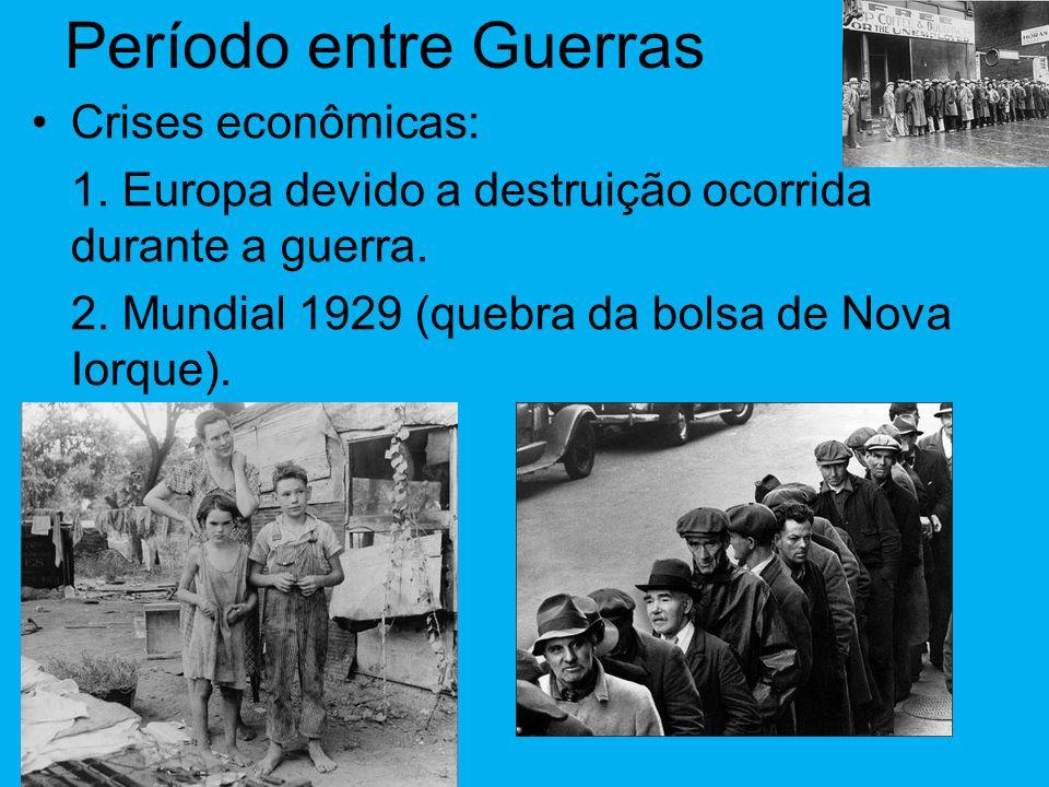 Período entre Guerras •Crises econômicas: 1.Europa devido a destruição ocorrida durante a guerra.