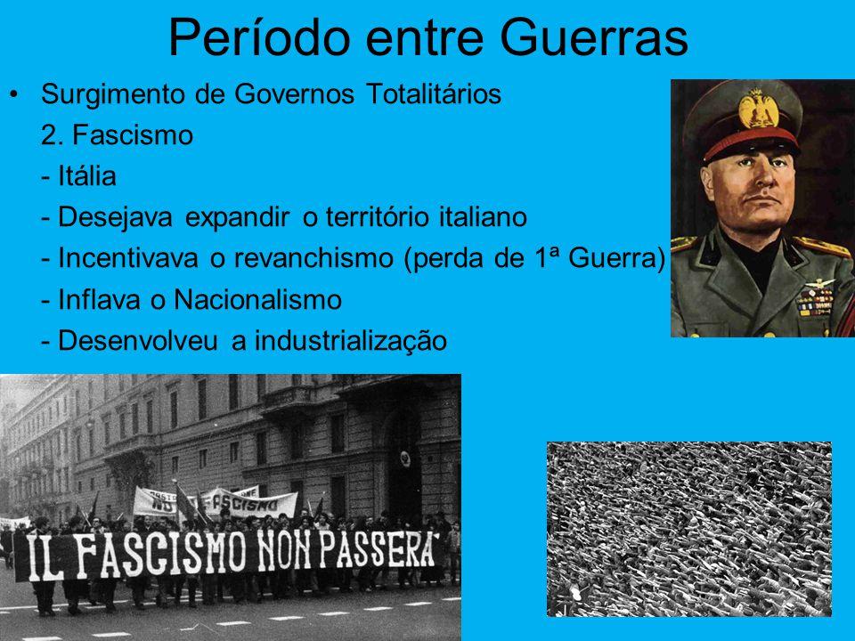 Período entre Guerras •Surgimento de Governos Totalitários 2.