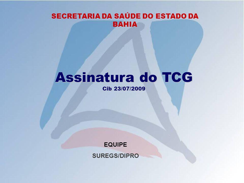 SECRETARIA DA SAÚDE DO ESTADO DA BAHIA Assinatura do TCG Cib 23/07/2009 EQUIPE SUREGS/DIPRO