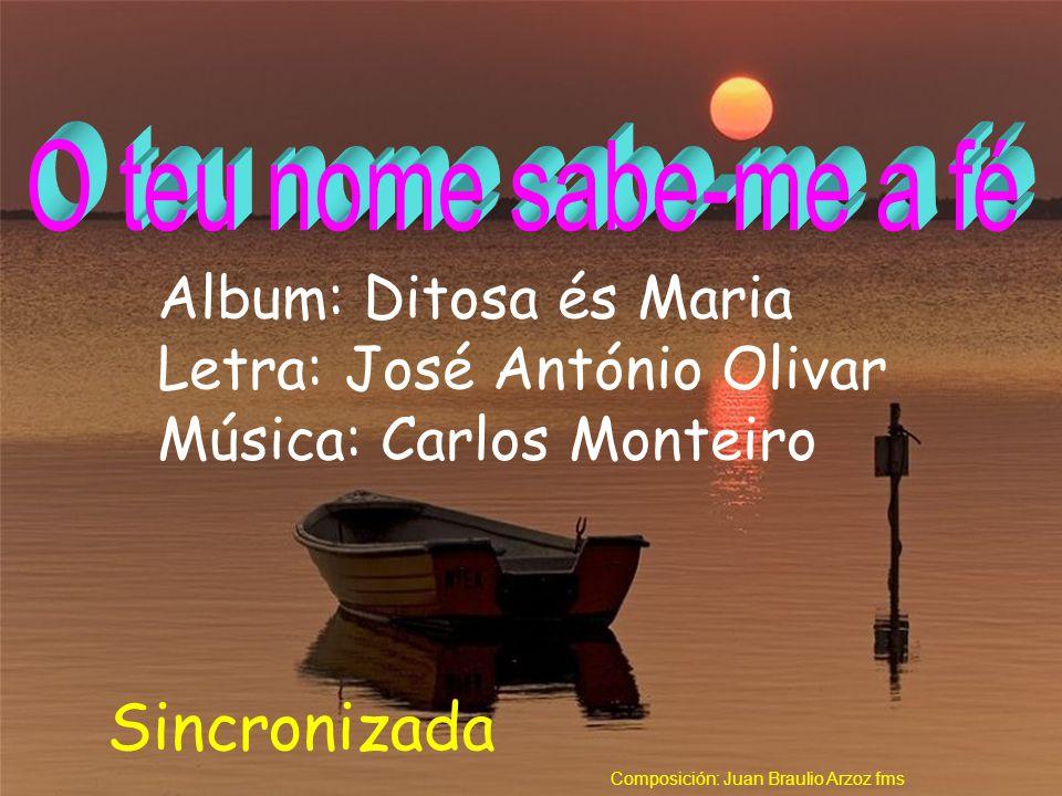 Album: Ditosa és Maria Letra: José António Olivar Música: Carlos Monteiro Sincronizada Composición: Juan Braulio Arzoz fms