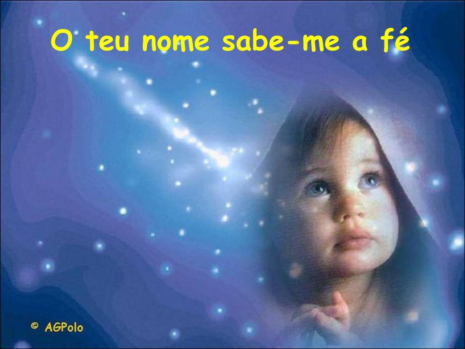 O teu nome sabe-me a fé