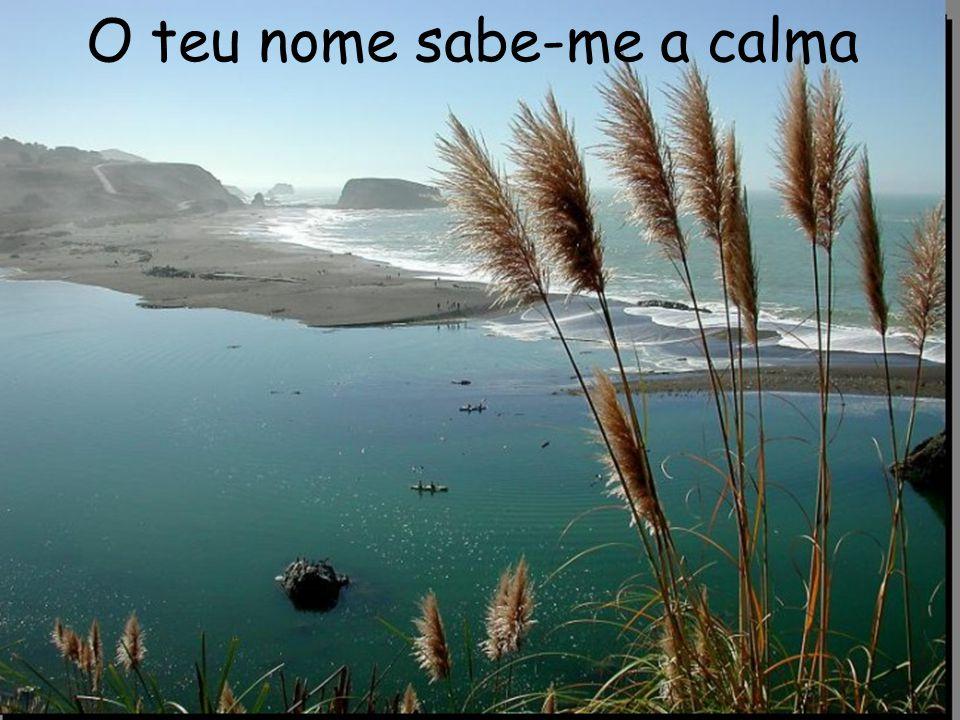 O teu nome sabe-me a calma