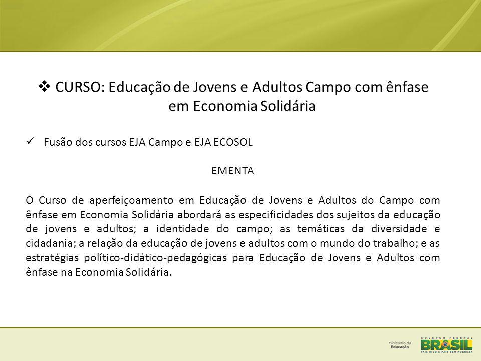  CURSO: Educação de Jovens e Adultos Campo com ênfase em Economia Solidária  Fusão dos cursos EJA Campo e EJA ECOSOL EMENTA O Curso de aperfeiçoamen