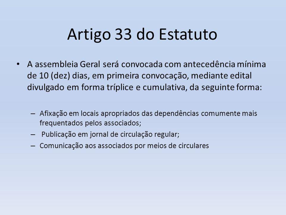 Artigo 33 do Estatuto • A assembleia Geral será convocada com antecedência mínima de 10 (dez) dias, em primeira convocação, mediante edital divulgado