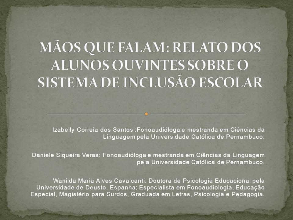 Izabelly Correia dos Santos :Fonoaudióloga e mestranda em Ciências da Linguagem pela Universidade Católica de Pernambuco. Daniele Siqueira Veras: Fono