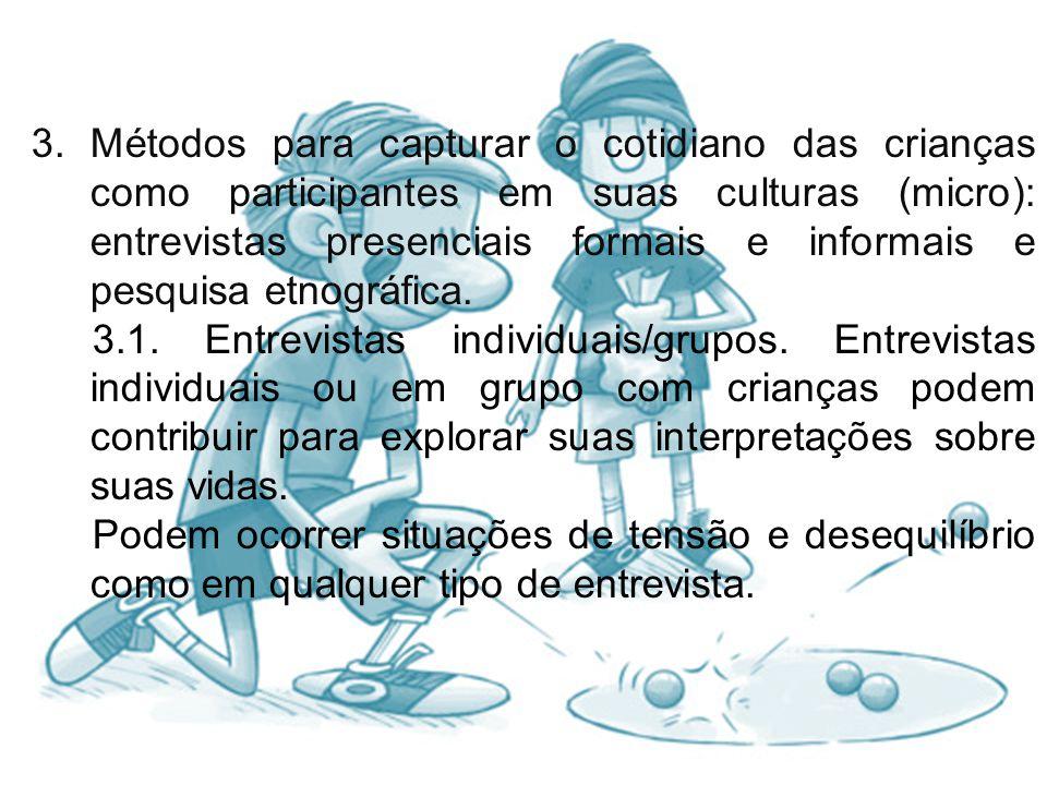 3. Métodos para capturar o cotidiano das crianças como participantes em suas culturas (micro): entrevistas presenciais formais e informais e pesquisa