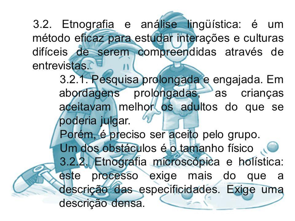 3.2. Etnografia e análise lingüística: é um método eficaz para estudar interações e culturas difíceis de serem compreendidas através de entrevistas. 3