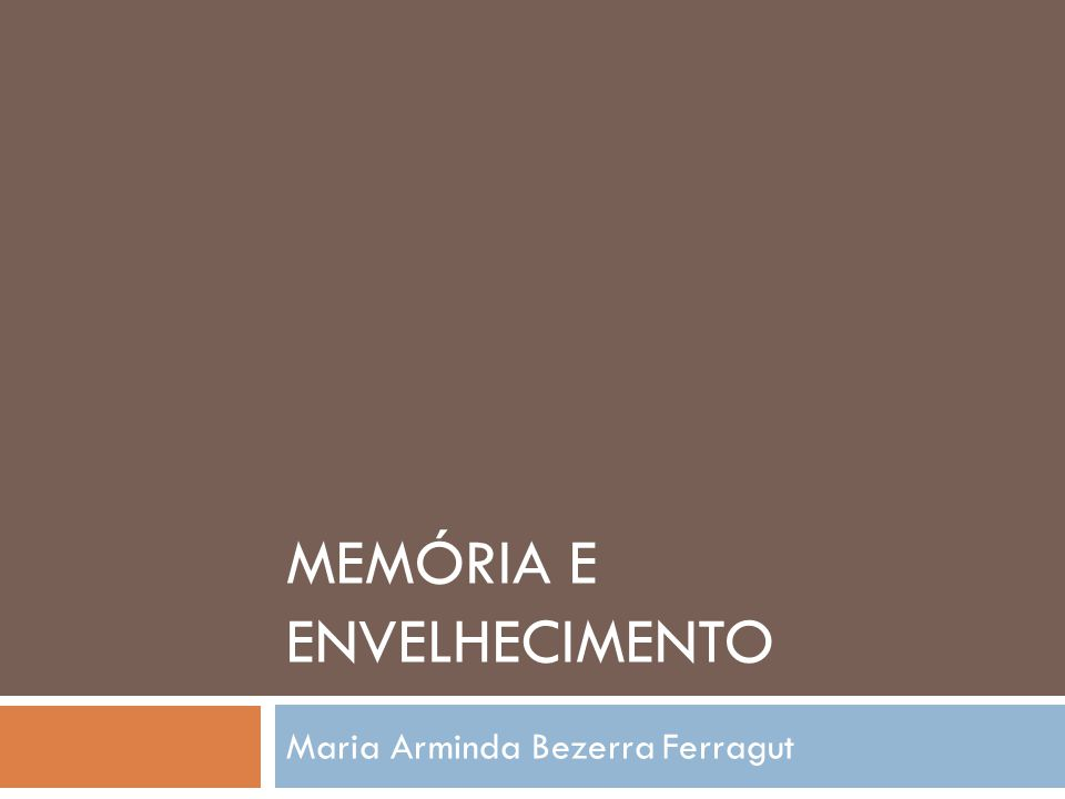 MEMÓRIA E ENVELHECIMENTO Maria Arminda Bezerra Ferragut