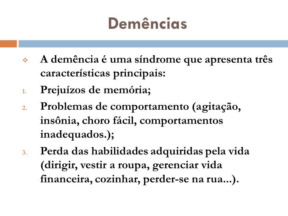Demências  A demência é uma síndrome que apresenta três características principais: 1. Prejuízos de memória; 2. Problemas de comportamento (agitação,