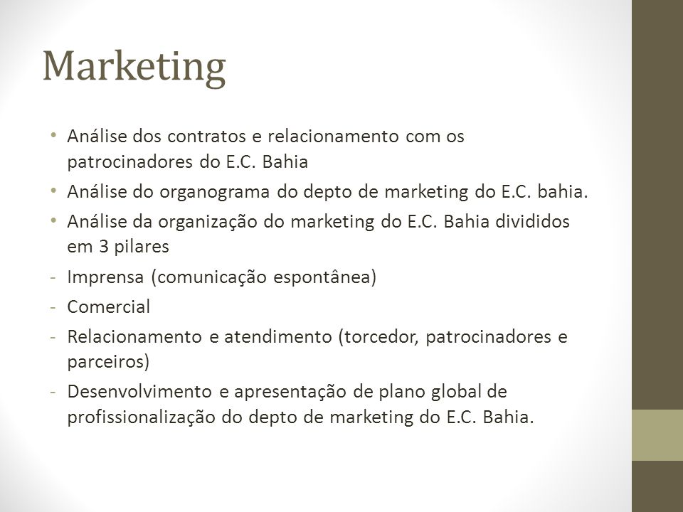 Marketing • Análise dos contratos e relacionamento com os patrocinadores do E.C. Bahia • Análise do organograma do depto de marketing do E.C. bahia. •