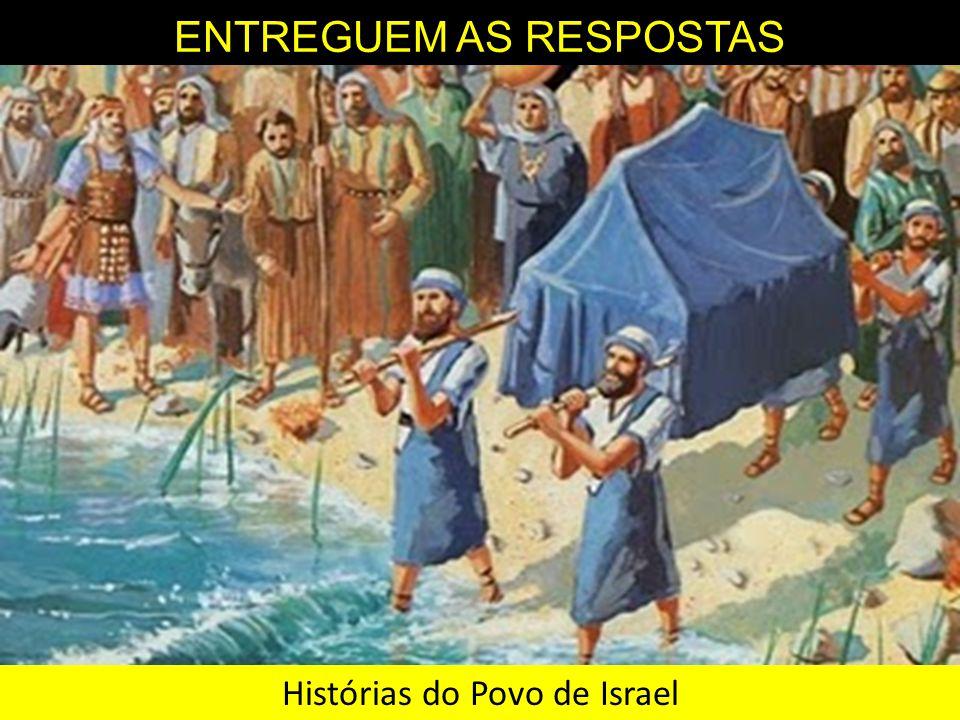 ENTREGUEM AS RESPOSTAS Histórias do Povo de Israel
