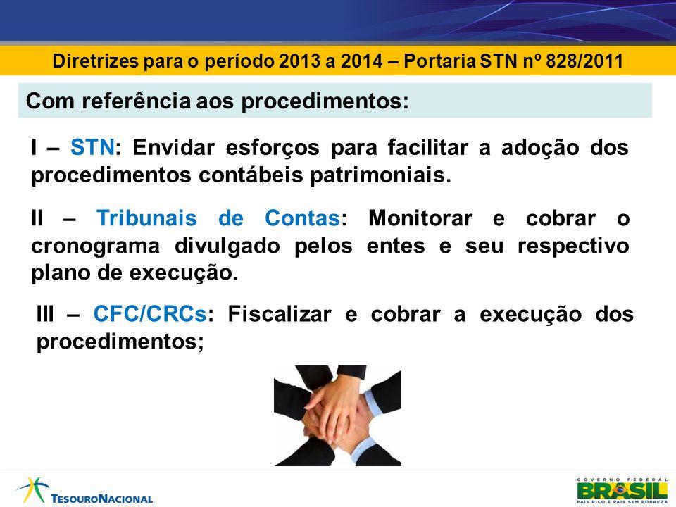 Diretrizes para o período 2013 a 2014 – Portaria STN nº 828/2011 I – STN: Envidar esforços para facilitar a adoção dos procedimentos contábeis patrimo