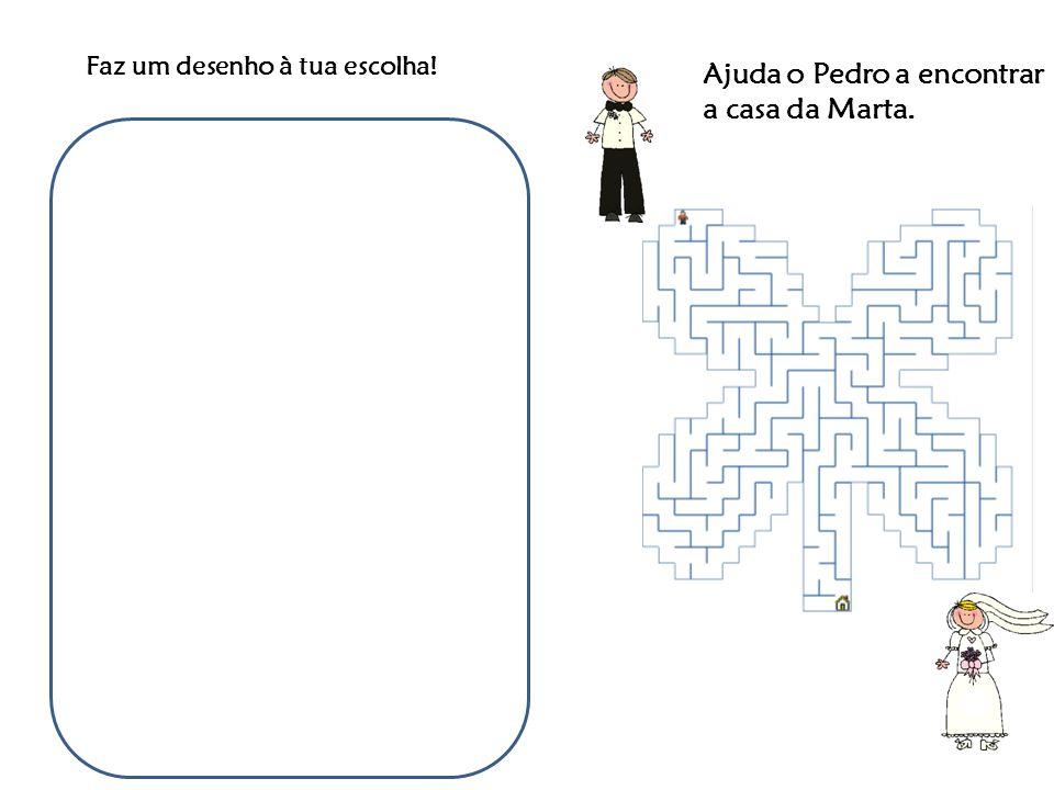 Faz um desenho à tua escolha! Ajuda o Pedro a encontrar a casa da Marta.