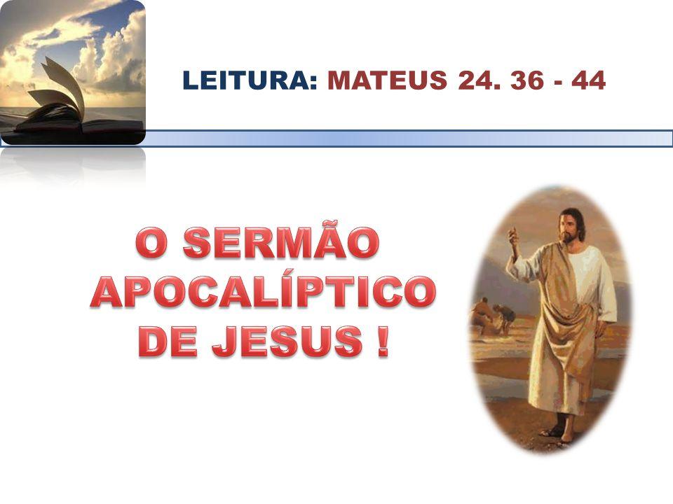 LEITURA: MATEUS 24. 36 - 44