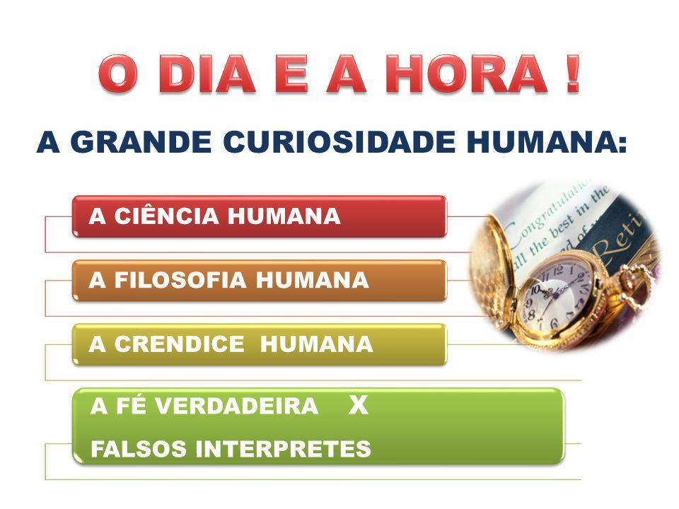 A GRANDE CURIOSIDADE HUMANA: A CIÊNCIA HUMANAA FILOSOFIA HUMANAA CRENDICE HUMANA A FÉ VERDADEIRA X FALSOS INTERPRETES