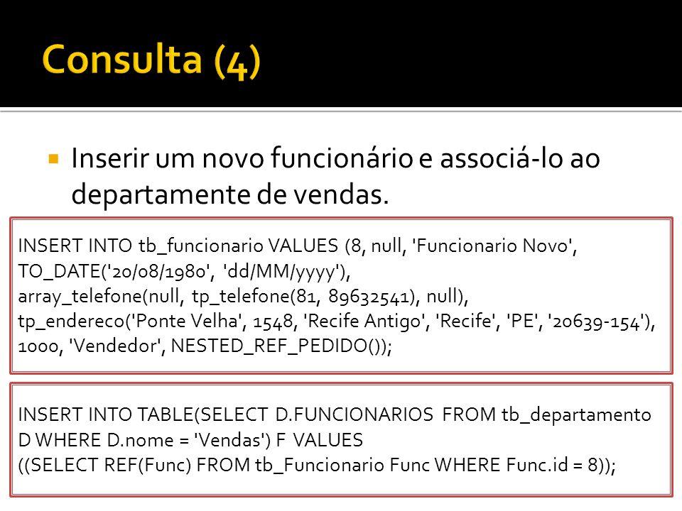  Inserir um novo funcionário e associá-lo ao departamente de vendas. INSERT INTO tb_funcionario VALUES (8, null, 'Funcionario Novo', TO_DATE('20/08/1