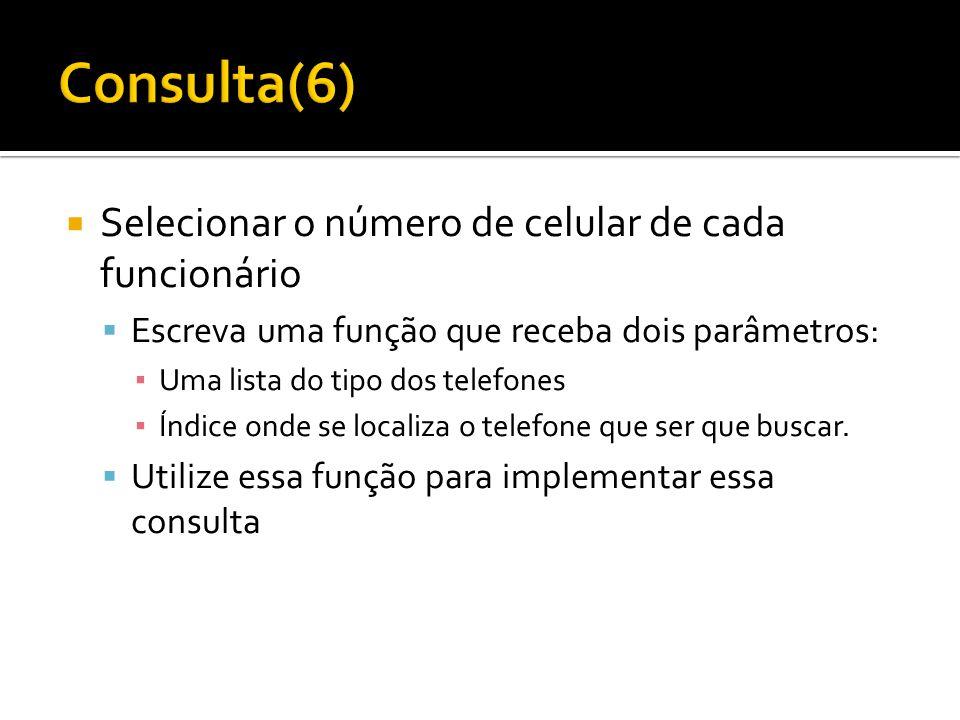  Selecionar o número de celular de cada funcionário  Escreva uma função que receba dois parâmetros: ▪ Uma lista do tipo dos telefones ▪ Índice onde