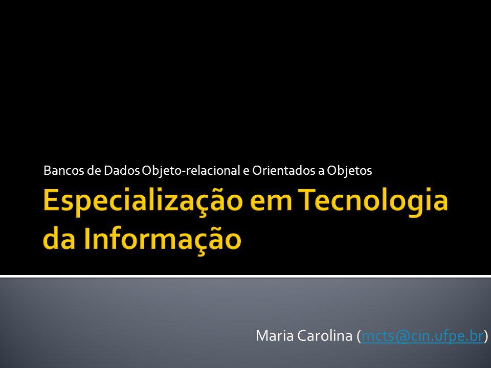 Bancos de Dados Objeto-relacional e Orientados a Objetos Maria Carolina (mcts@cin.ufpe.br)mcts@cin.ufpe.br