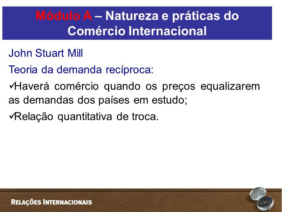 John Stuart Mill Teoria da demanda recíproca:  Haverá comércio quando os preços equalizarem as demandas dos países em estudo;  Relação quantitativa de troca.