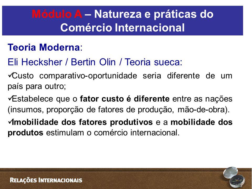 Teoria Moderna: Eli Hecksher / Bertin Olin / Teoria sueca:  Custo comparativo-oportunidade seria diferente de um país para outro;  Estabelece que o fator custo é diferente entre as nações (insumos, proporção de fatores de produção, mão-de-obra).