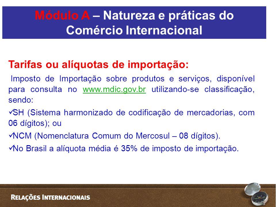 Tarifas ou alíquotas de importação: Imposto de Importação sobre produtos e serviços, disponível para consulta no www.mdic.gov.br utilizando-se classificação, sendo:www.mdic.gov.br  SH (Sistema harmonizado de codificação de mercadorias, com 06 dígitos); ou  NCM (Nomenclatura Comum do Mercosul – 08 dígitos).
