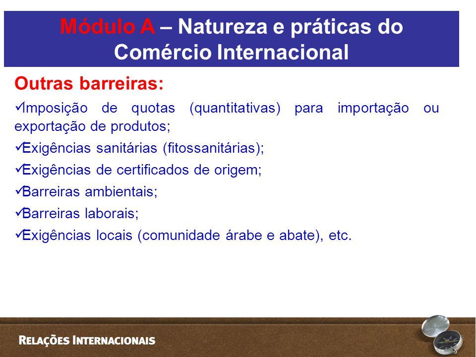 Outras barreiras:  Imposição de quotas (quantitativas) para importação ou exportação de produtos;  Exigências sanitárias (fitossanitárias);  Exigências de certificados de origem;  Barreiras ambientais;  Barreiras laborais;  Exigências locais (comunidade árabe e abate), etc.