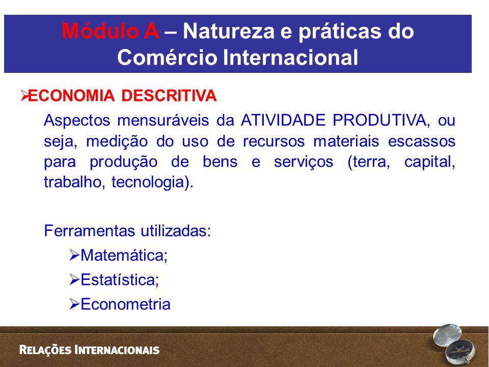  ECONOMIA DESCRITIVA Aspectos mensuráveis da ATIVIDADE PRODUTIVA, ou seja, medição do uso de recursos materiais escassos para produção de bens e serviços (terra, capital, trabalho, tecnologia).