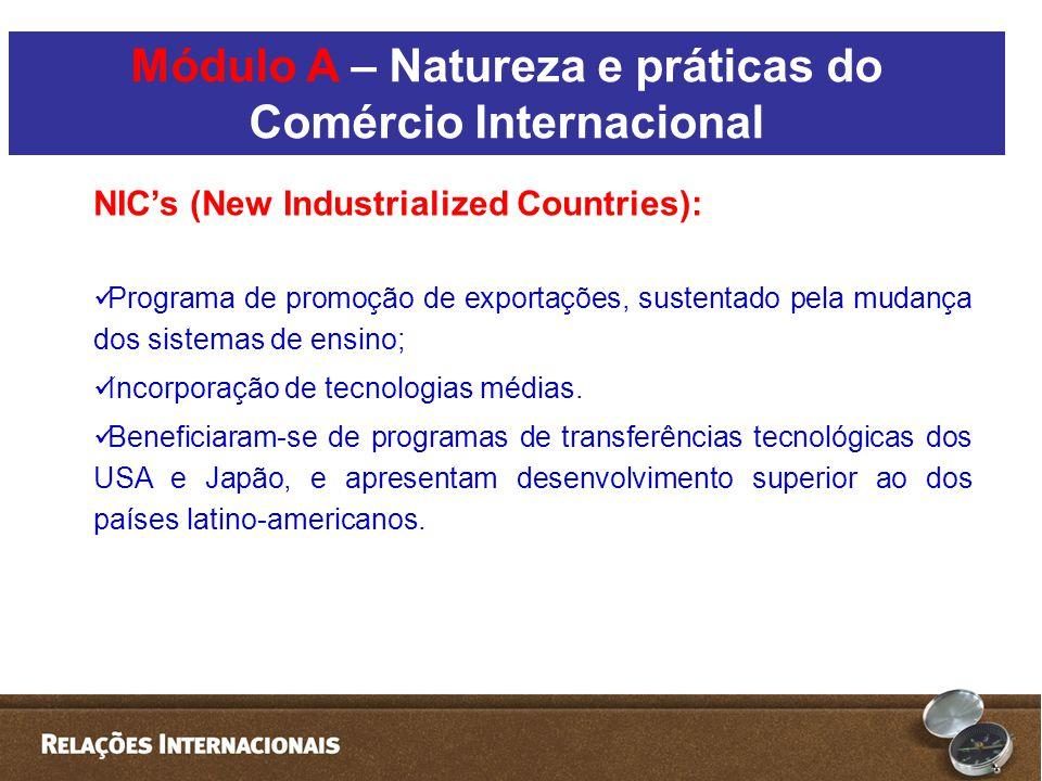 NIC's (New Industrialized Countries):  Programa de promoção de exportações, sustentado pela mudança dos sistemas de ensino;  Incorporação de tecnologias médias.