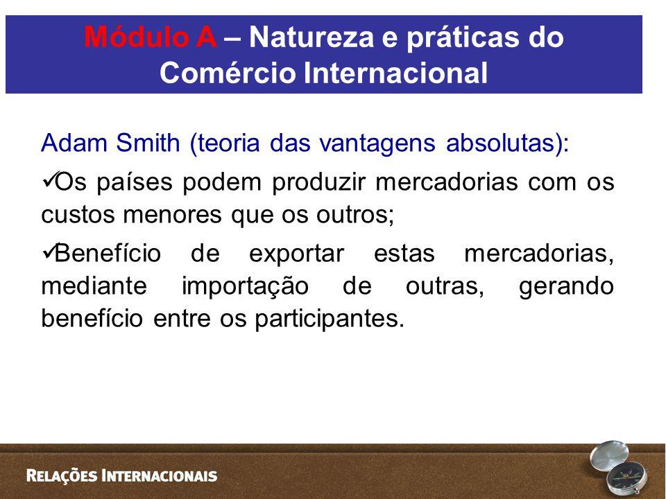 Adam Smith (teoria das vantagens absolutas):  Os países podem produzir mercadorias com os custos menores que os outros;  Benefício de exportar estas mercadorias, mediante importação de outras, gerando benefício entre os participantes.