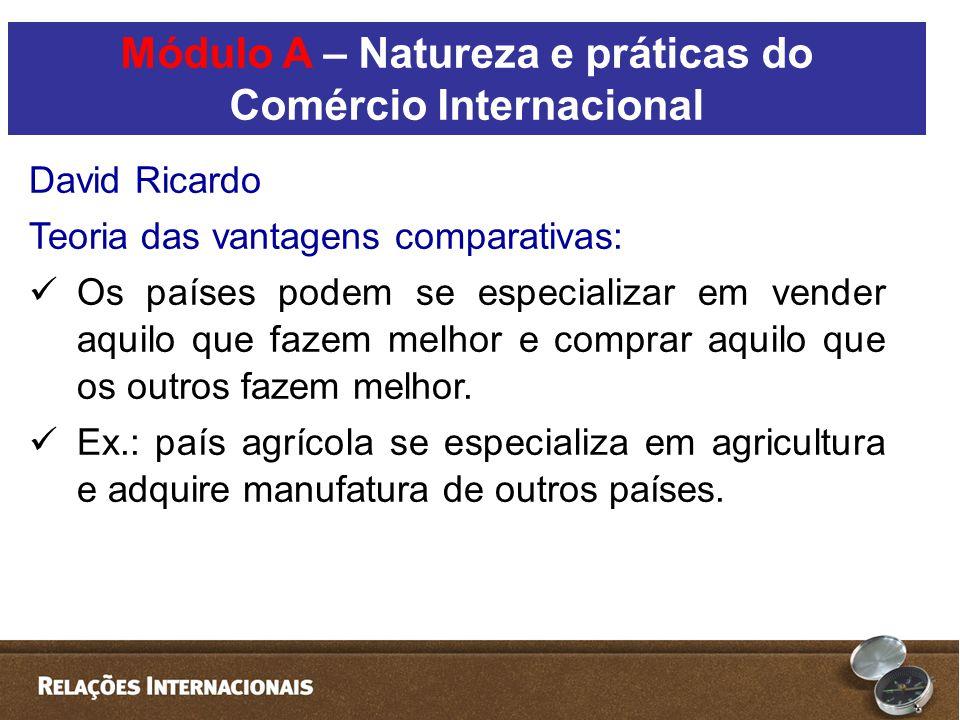 David Ricardo Teoria das vantagens comparativas:  Os países podem se especializar em vender aquilo que fazem melhor e comprar aquilo que os outros fazem melhor.