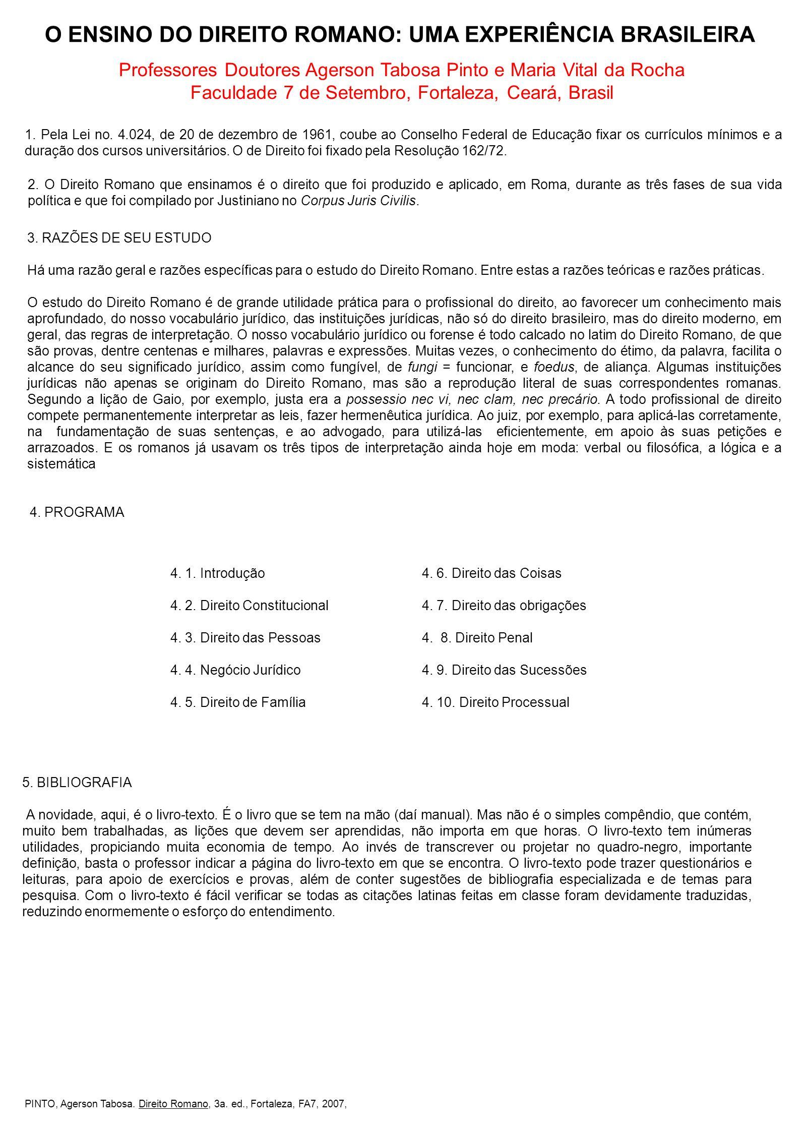 O ENSINO DO DIREITO ROMANO: UMA EXPERIÊNCIA BRASILEIRA Professores Doutores Agerson Tabosa Pinto e Maria Vital da Rocha Faculdade 7 de Setembro, Fortaleza, Ceará, Brasil 1.