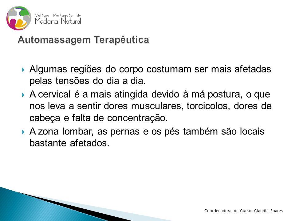  Através de automassagem conseguimos aliviar grande parte dessas tensões diárias Coordenadora de Curso: Cláudia Soares