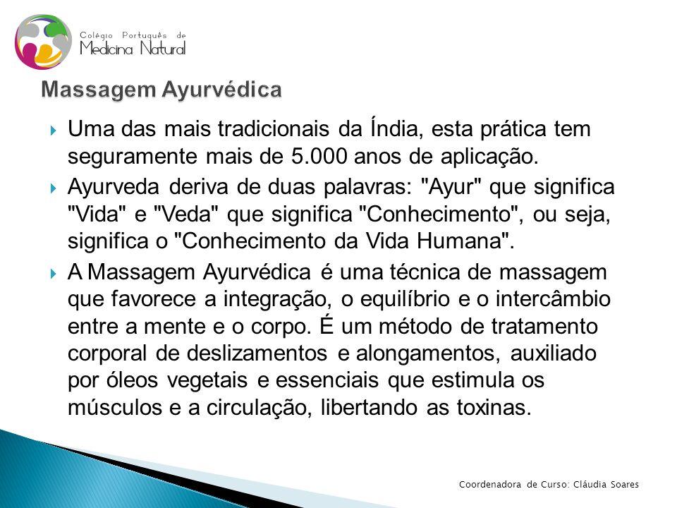  Uma das mais tradicionais da Índia, esta prática tem seguramente mais de 5.000 anos de aplicação.  Ayurveda deriva de duas palavras: