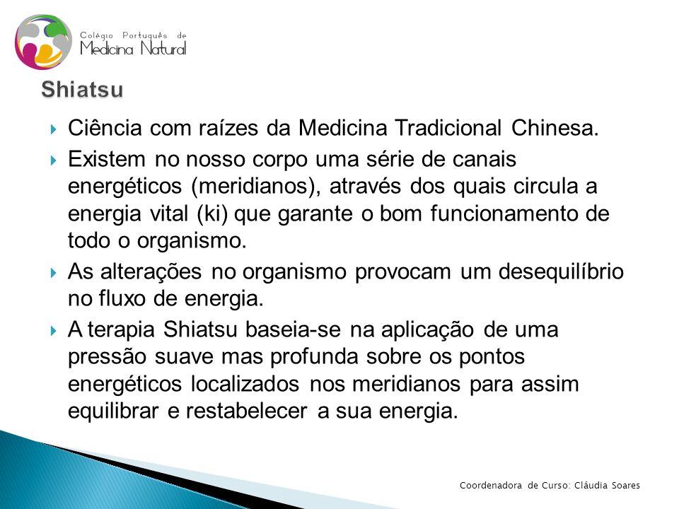 Ciência com raízes da Medicina Tradicional Chinesa.  Existem no nosso corpo uma série de canais energéticos (meridianos), através dos quais circula