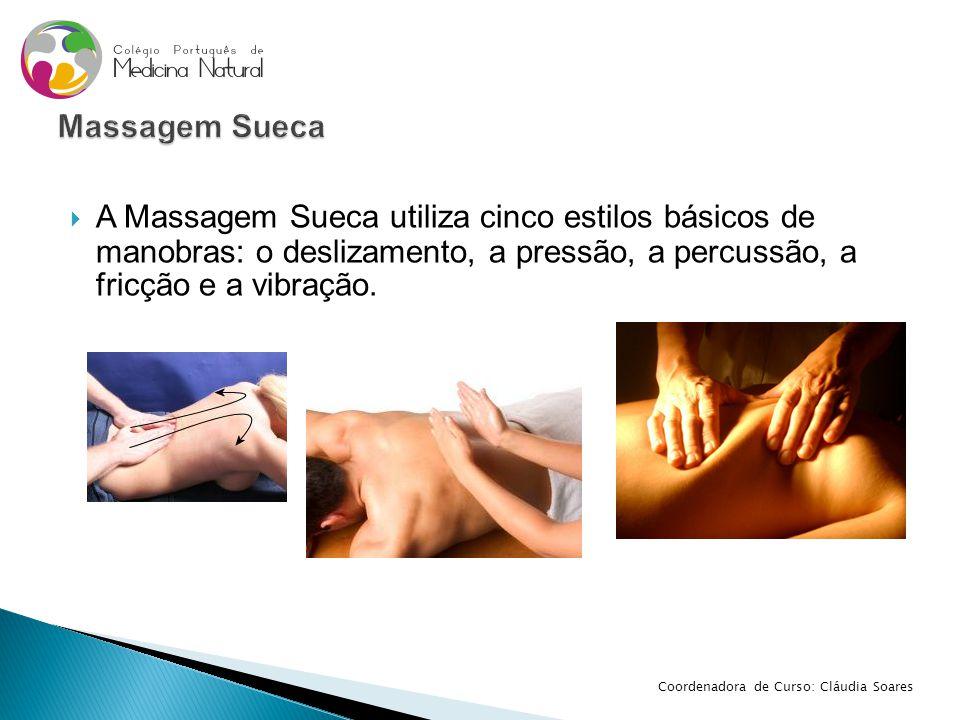  A Massagem Sueca utiliza cinco estilos básicos de manobras: o deslizamento, a pressão, a percussão, a fricção e a vibração. Coordenadora de Curso: C