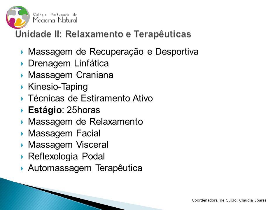  Massagem de Recuperação e Desportiva  Drenagem Linfática  Massagem Craniana  Kinesio-Taping  Técnicas de Estiramento Ativo  Estágio: 25horas 