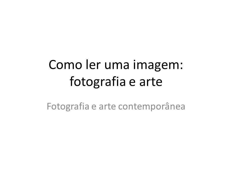 Como ler uma imagem: fotografia e arte Fotografia e arte contemporânea