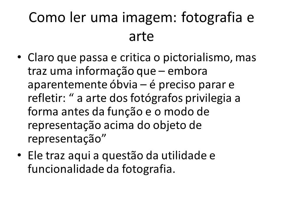 Como ler uma imagem: fotografia e arte • Claro que passa e critica o pictorialismo, mas traz uma informação que – embora aparentemente óbvia – é preci