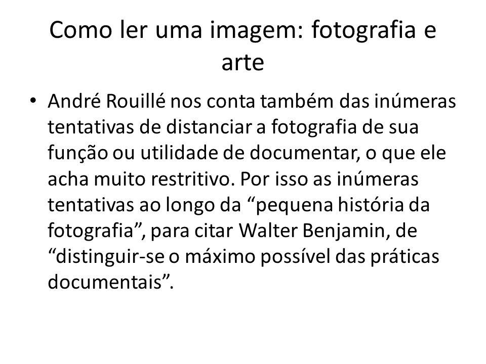 Como ler uma imagem: fotografia e arte • André Rouillé nos conta também das inúmeras tentativas de distanciar a fotografia de sua função ou utilidade