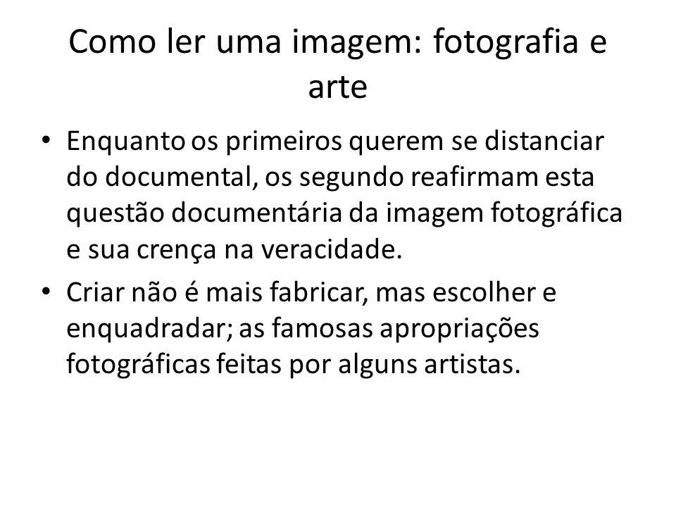 Como ler uma imagem: fotografia e arte • Enquanto os primeiros querem se distanciar do documental, os segundo reafirmam esta questão documentária da i