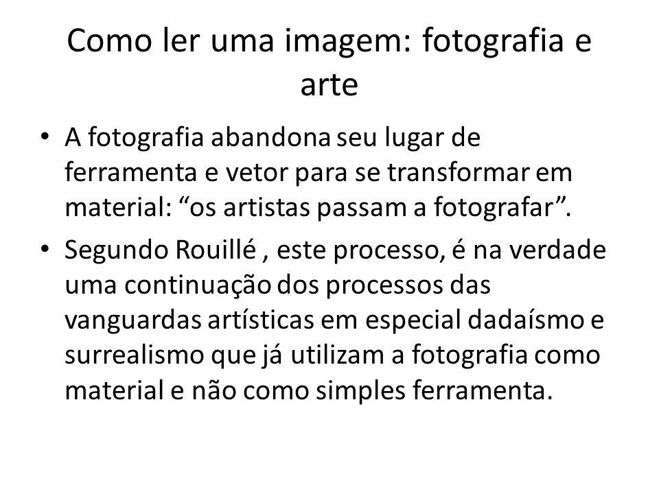 """Como ler uma imagem: fotografia e arte • A fotografia abandona seu lugar de ferramenta e vetor para se transformar em material: """"os artistas passam a"""