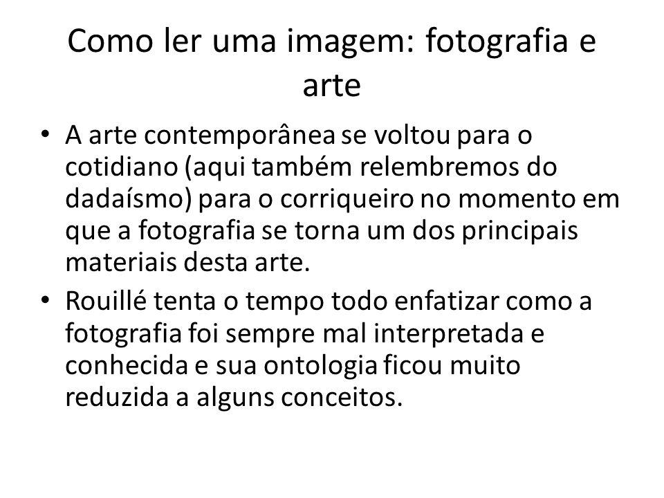 Como ler uma imagem: fotografia e arte • A arte contemporânea se voltou para o cotidiano (aqui também relembremos do dadaísmo) para o corriqueiro no m