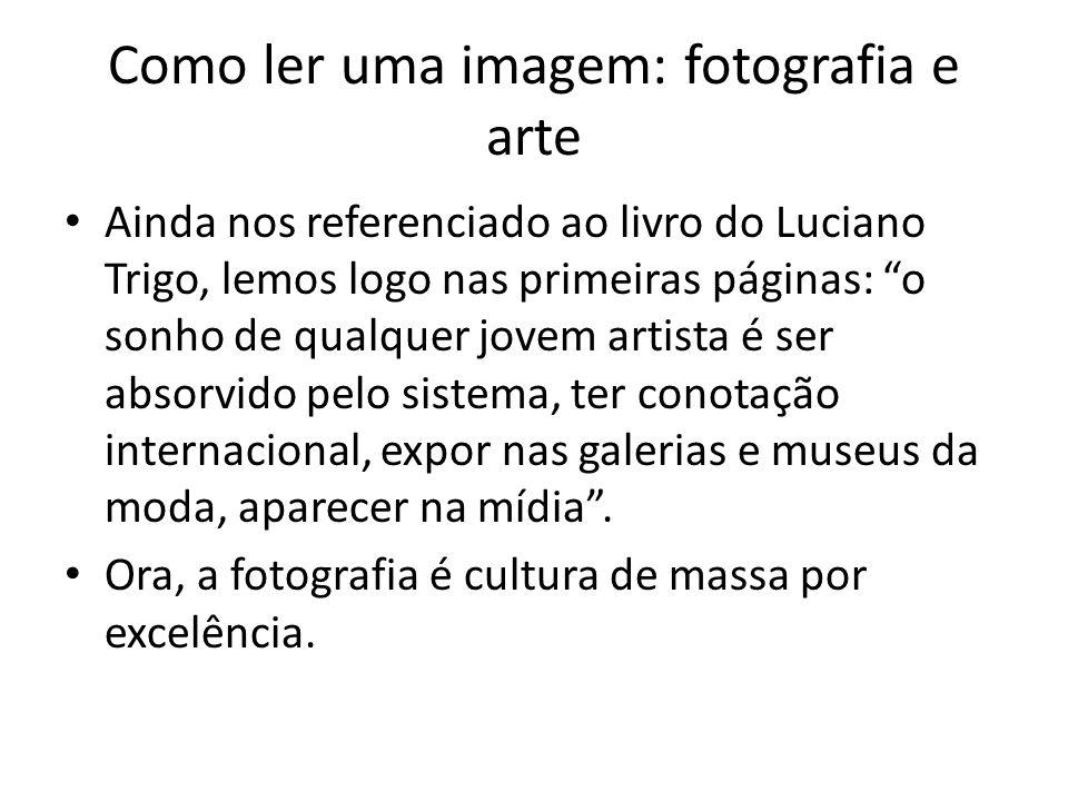 """Como ler uma imagem: fotografia e arte • Ainda nos referenciado ao livro do Luciano Trigo, lemos logo nas primeiras páginas: """"o sonho de qualquer jove"""