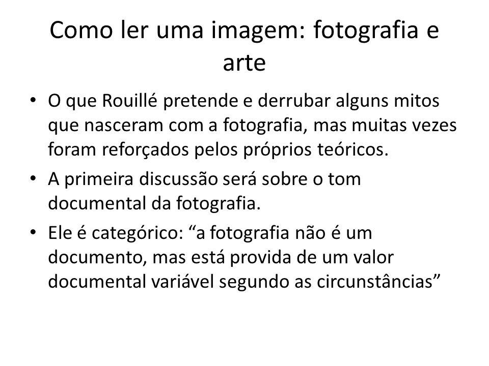 Como ler uma imagem: fotografia e arte • O que Rouillé pretende e derrubar alguns mitos que nasceram com a fotografia, mas muitas vezes foram reforçad