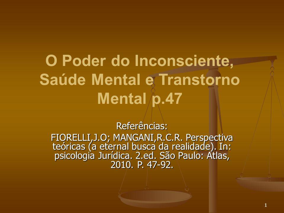 1 O Poder do Inconsciente, Saúde Mental e Transtorno Mental p.47 Referências: FIORELLI,J.O; MANGANI,R.C.R. Perspectiva teóricas (a eternal busca da re