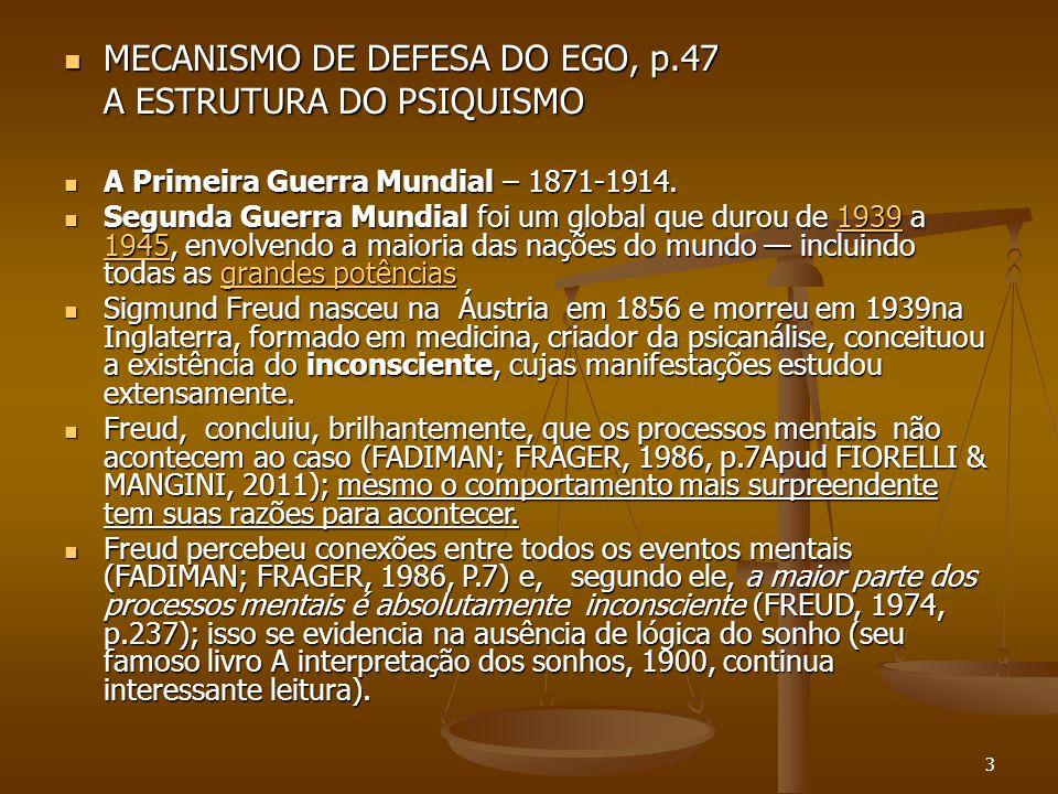 3  MECANISMO DE DEFESA DO EGO, p.47 A ESTRUTURA DO PSIQUISMO  A Primeira Guerra Mundial – 1871-1914.  Segunda Guerra Mundial foi um global que duro