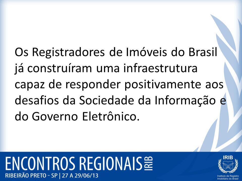 Os Registradores de Imóveis do Brasil já construíram uma infraestrutura capaz de responder positivamente aos desafios da Sociedade da Informação e do