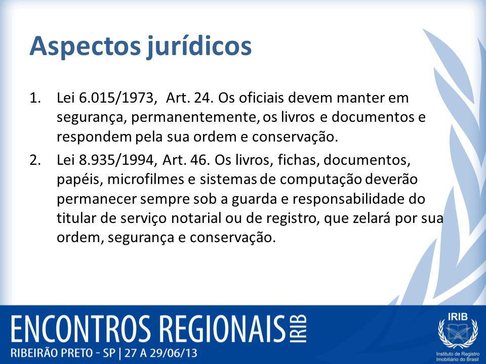 Aspectos jurídicos 1.Lei 6.015/1973, Art. 24. Os oficiais devem manter em segurança, permanentemente, os livros e documentos e respondem pela sua orde