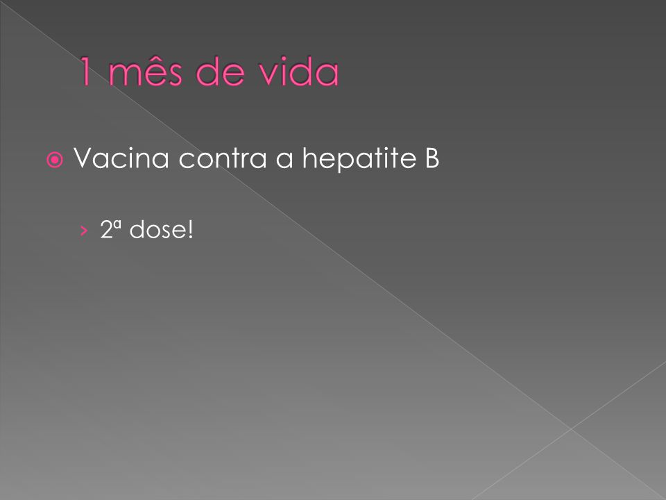  Vacina contra a hepatite B › 2ª dose!
